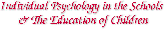 Individual Psychology in the Schools & The Education of Children