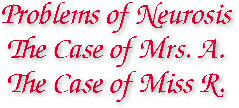Problems of Neurosis, The Case of Mrs. A., The Case of Miss R.